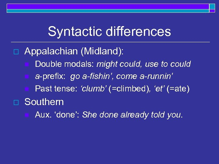 Syntactic differences o Appalachian (Midland): n n n o Double modals: might could, use