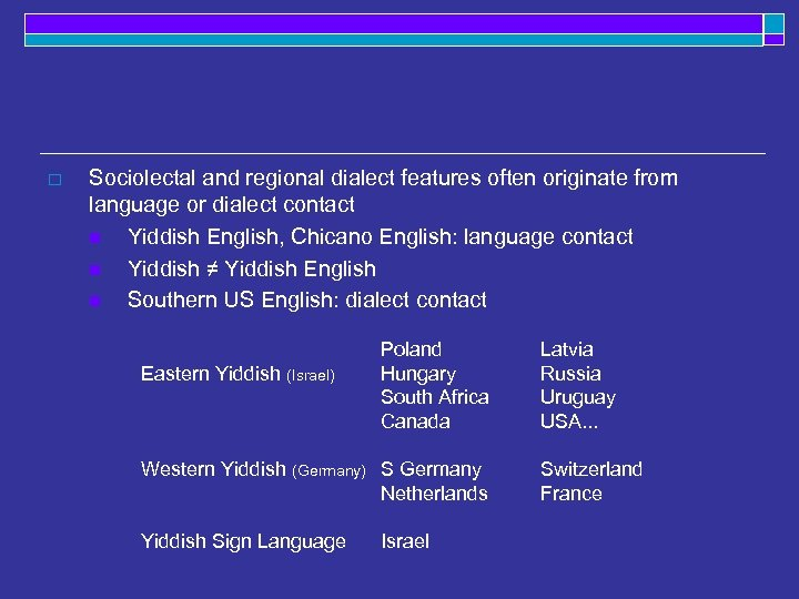 o Sociolectal and regional dialect features often originate from language or dialect contact n