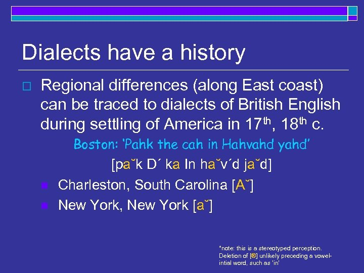 Dialects have a history o Regional differences (along East coast) can be traced to