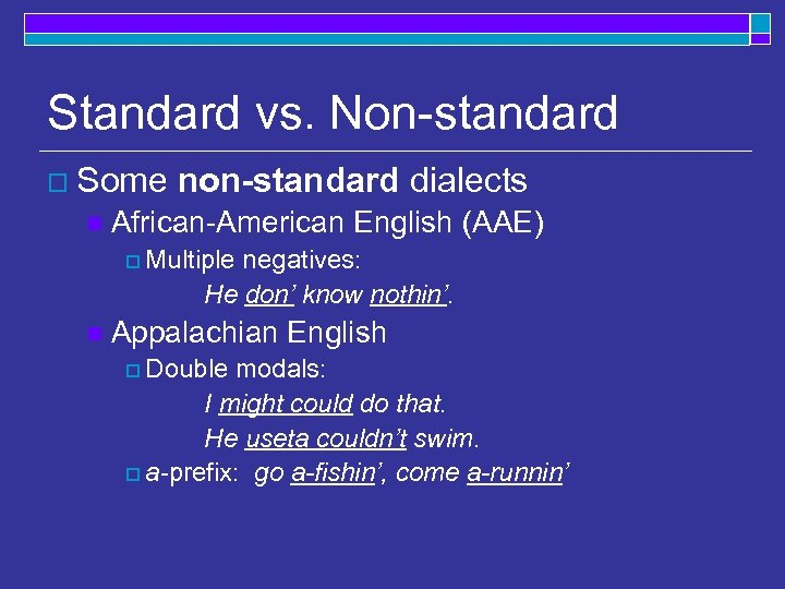 Standard vs. Non-standard o Some n non-standard dialects African-American English (AAE) o Multiple negatives: