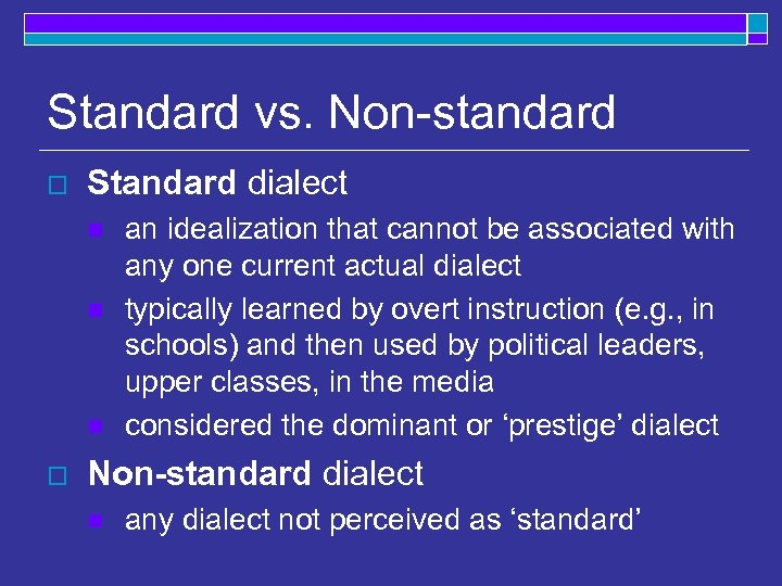Standard vs. Non-standard o Standard dialect n n n o an idealization that cannot