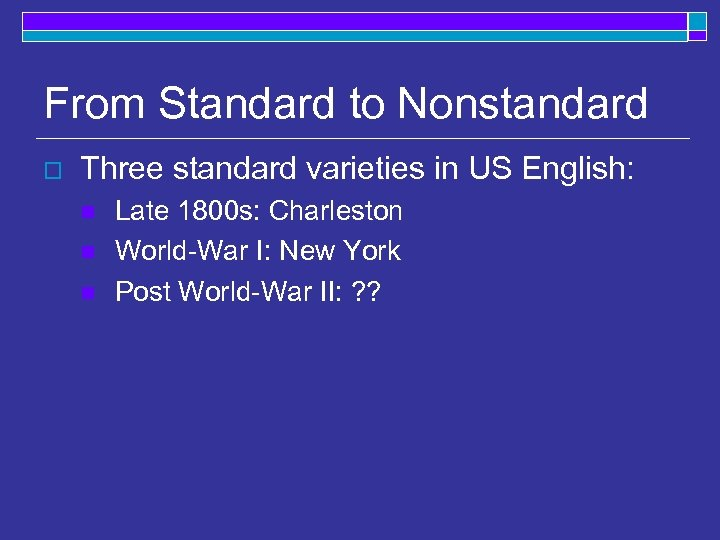 From Standard to Nonstandard o Three standard varieties in US English: n n n