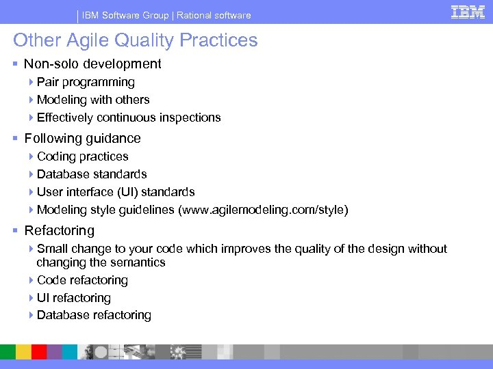 IBM Software Group | Rational software Other Agile Quality Practices § Non-solo development 4