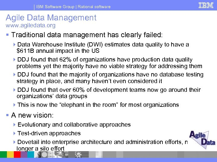 IBM Software Group | Rational software Agile Data Management www. agiledata. org § Traditional
