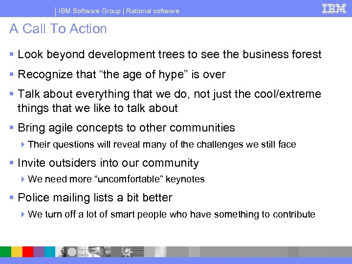 IBM Software Group | Rational software A Call To Action § Look beyond development