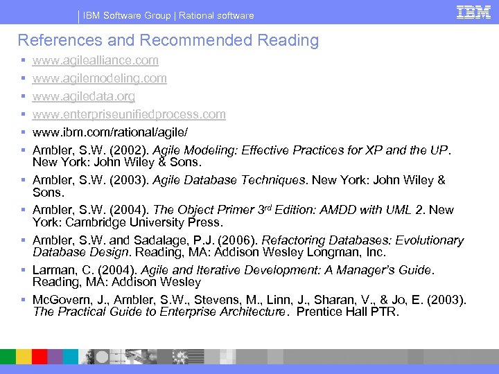 IBM Software Group | Rational software References and Recommended Reading § § § www.