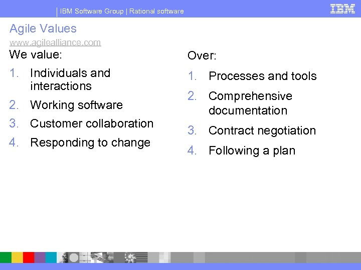 IBM Software Group | Rational software Agile Values www. agilealliance. com We value: Over: