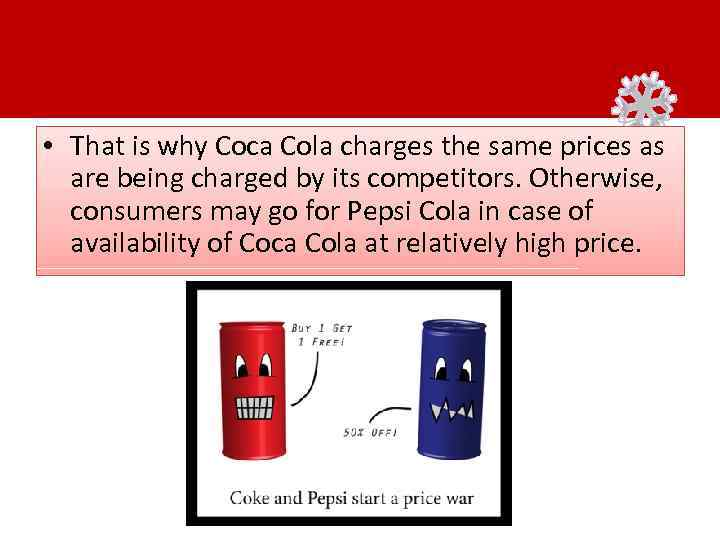 • That is why Coca Cola charges the same prices as are being