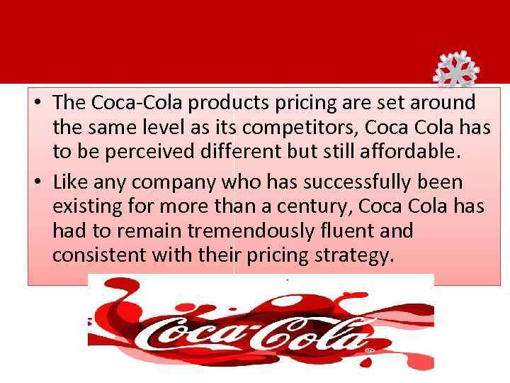 • The Coca-Cola products pricing are set around the same level as its