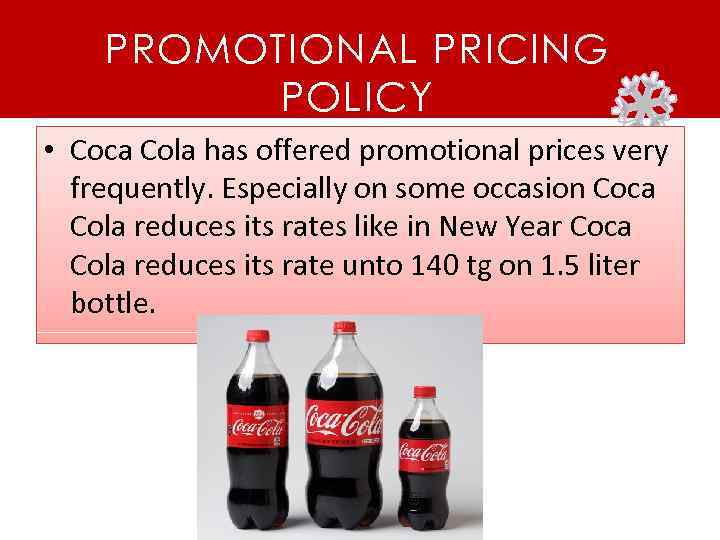 PROMOTIONAL PRICING POLICY • Coca Cola has offered promotional prices very frequently. Especially on
