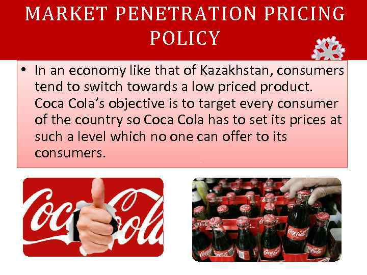 MARKET PENETRATION PRICING POLICY • In an economy like that of Kazakhstan, consumers tend