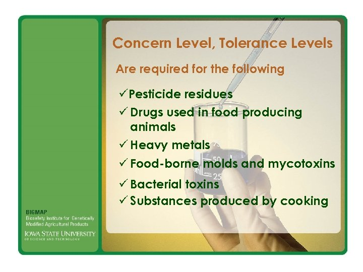 Concern Level, Tolerance Levels Are required for the following üPesticide residues ü Drugs used