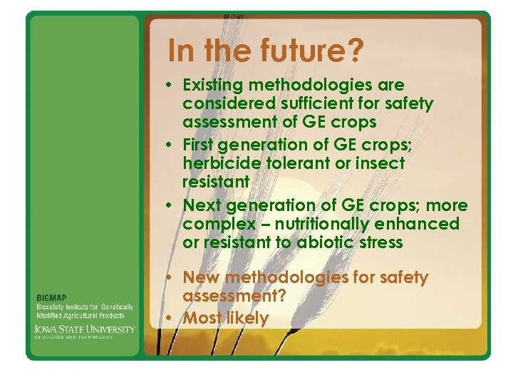 In the future? • Existing methodologies are considered sufficient for safety assessment of GE