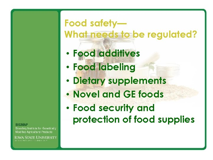 Food safety— What needs to be regulated? • • • Food additives Food labeling