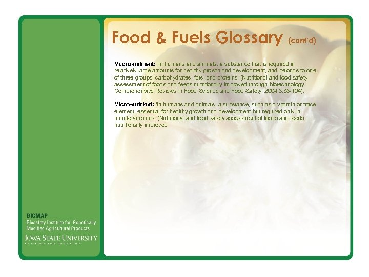 Food & Fuels Glossary (cont'd) Macro-nutrient: 'In humans and animals, a substance that is