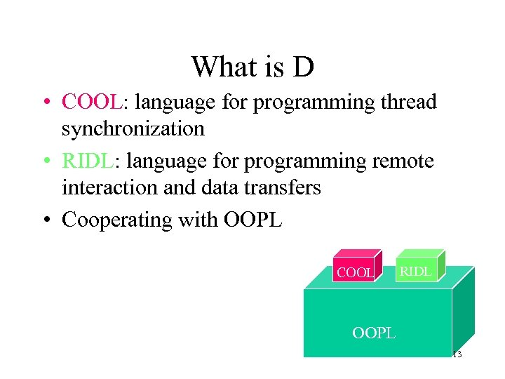 What is D • COOL: language for programming thread synchronization • RIDL: language for