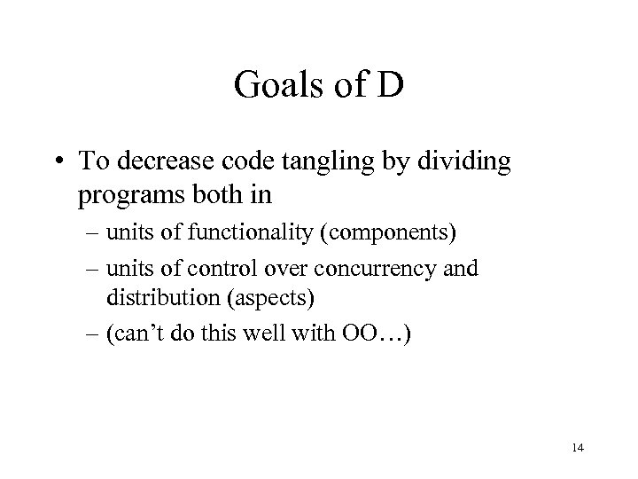 Goals of D • To decrease code tangling by dividing programs both in –