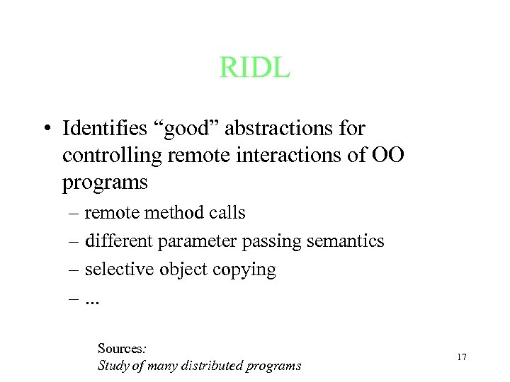 """RIDL • Identifies """"good"""" abstractions for controlling remote interactions of OO programs – remote"""