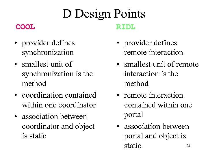 D Design Points COOL RIDL • provider defines synchronization • smallest unit of synchronization