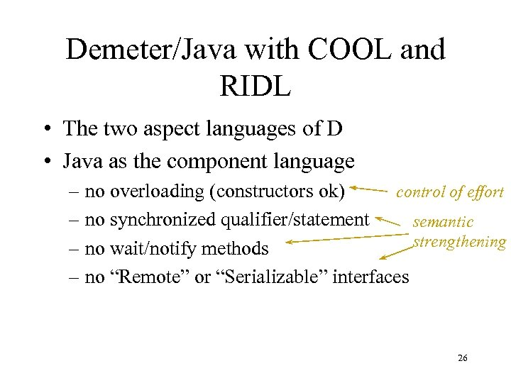 Demeter/Java with COOL and RIDL • The two aspect languages of D • Java