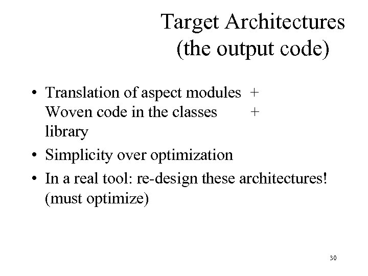 Target Architectures (the output code) • Translation of aspect modules + Woven code in