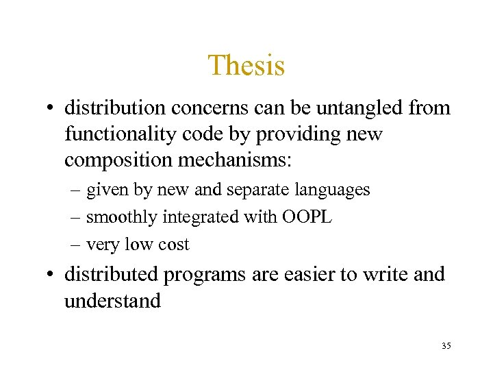 Thesis • distribution concerns can be untangled from functionality code by providing new composition