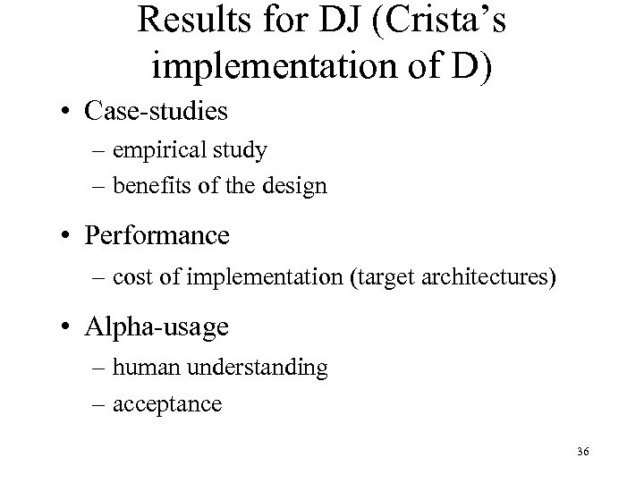 Results for DJ (Crista's implementation of D) • Case-studies – empirical study – benefits