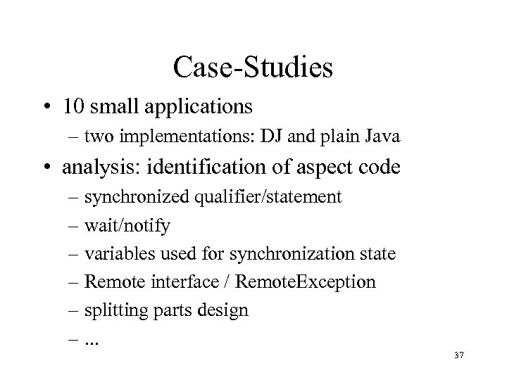 Case-Studies • 10 small applications – two implementations: DJ and plain Java • analysis: