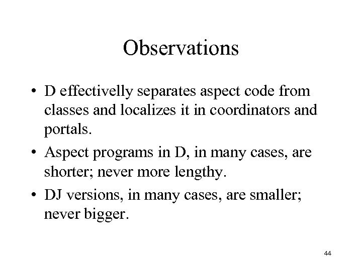 Observations • D effectivelly separates aspect code from classes and localizes it in coordinators