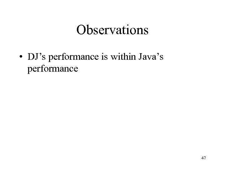 Observations • DJ's performance is within Java's performance 47