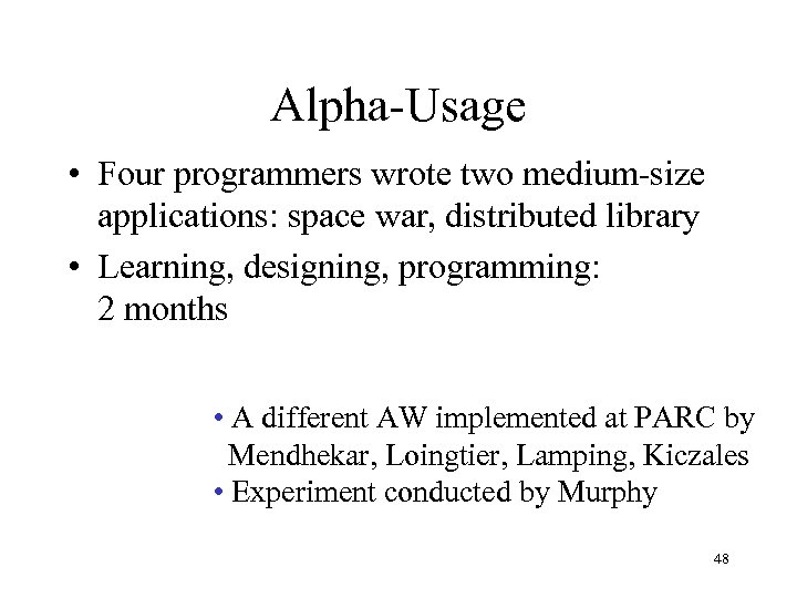Alpha-Usage • Four programmers wrote two medium-size applications: space war, distributed library • Learning,