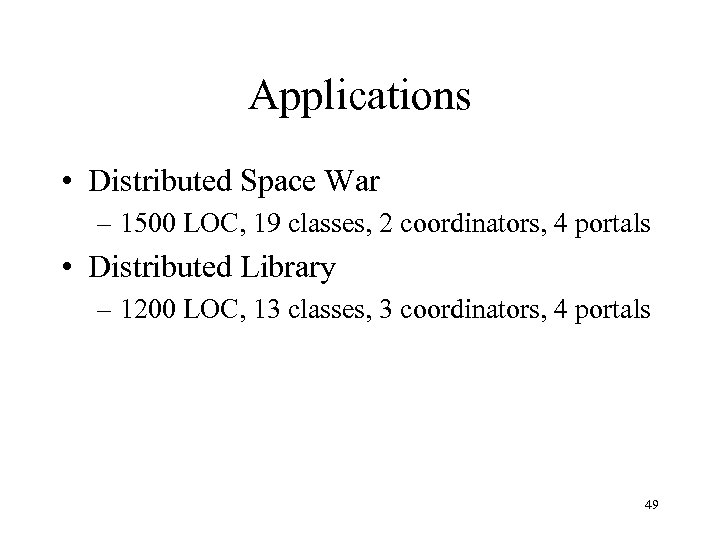 Applications • Distributed Space War – 1500 LOC, 19 classes, 2 coordinators, 4 portals