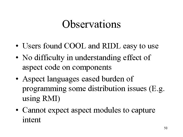 Observations • Users found COOL and RIDL easy to use • No difficulty in