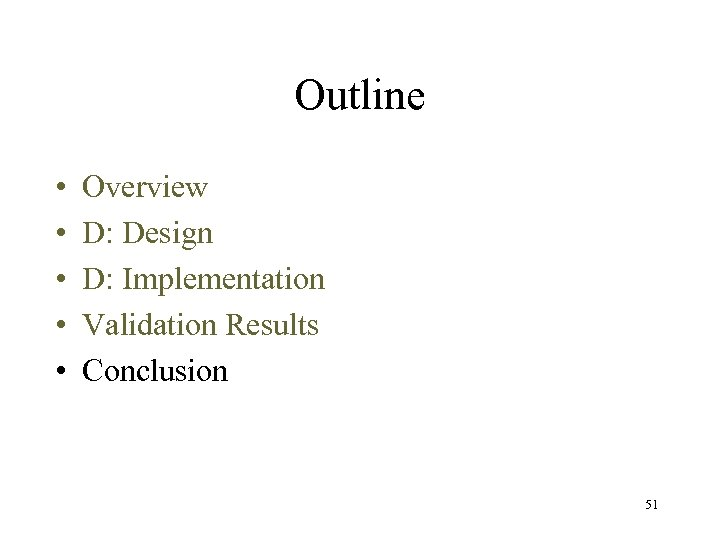 Outline • • • Overview D: Design D: Implementation Validation Results Conclusion 51