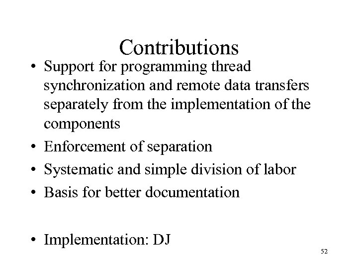 Contributions • Support for programming thread synchronization and remote data transfers separately from the