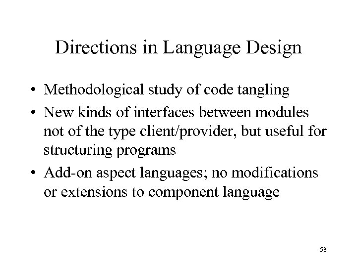 Directions in Language Design • Methodological study of code tangling • New kinds of