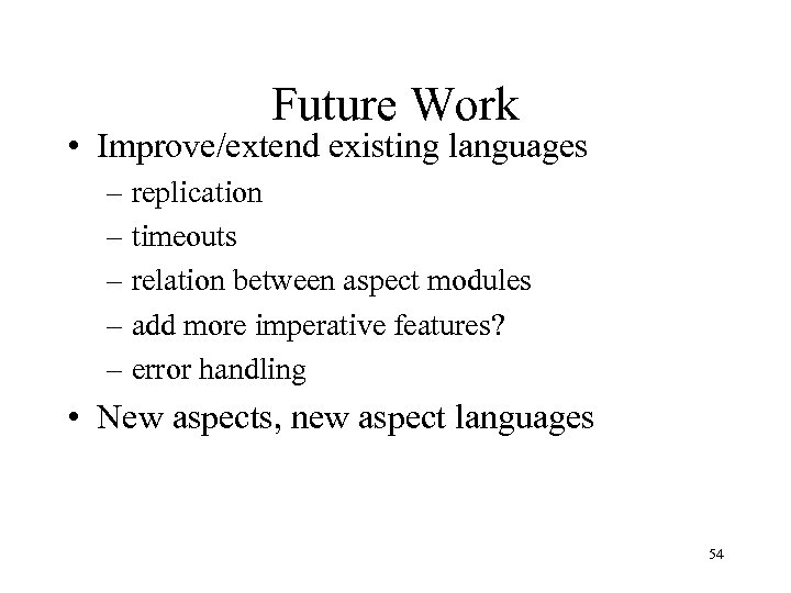 Future Work • Improve/extend existing languages – replication – timeouts – relation between aspect