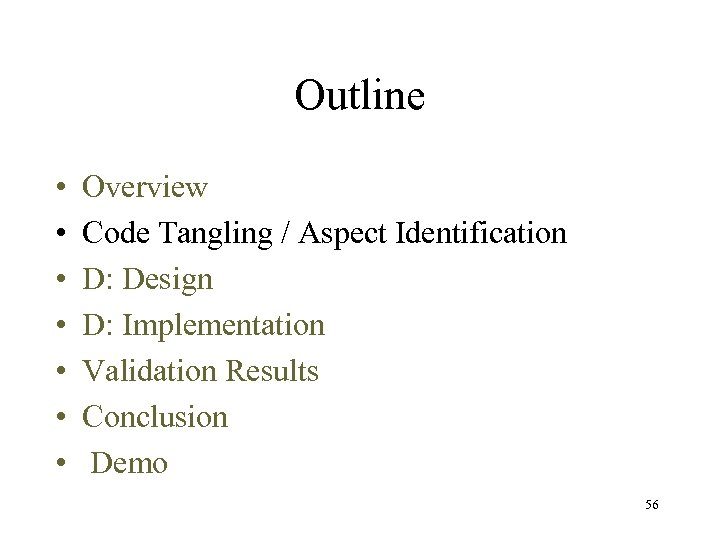 Outline • • Overview Code Tangling / Aspect Identification D: Design D: Implementation Validation