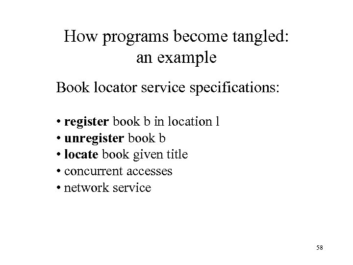 How programs become tangled: an example Book locator service specifications: • register book b
