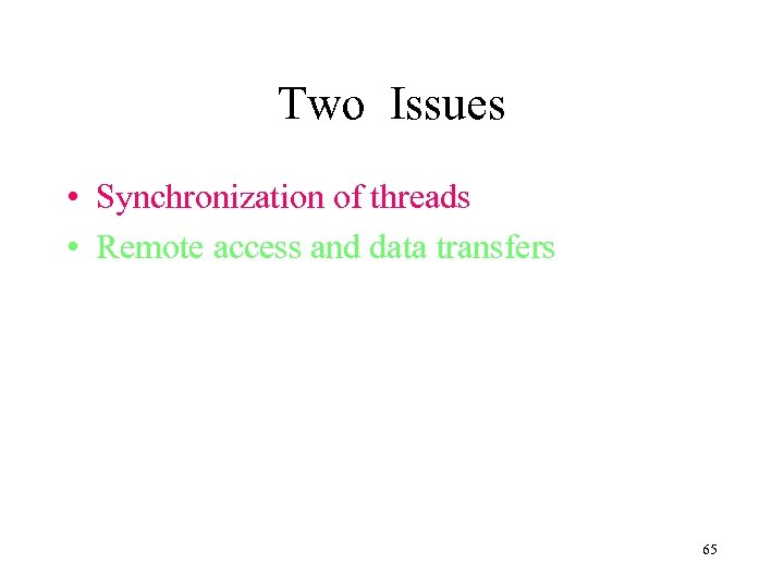 Two Issues • Synchronization of threads • Remote access and data transfers 65