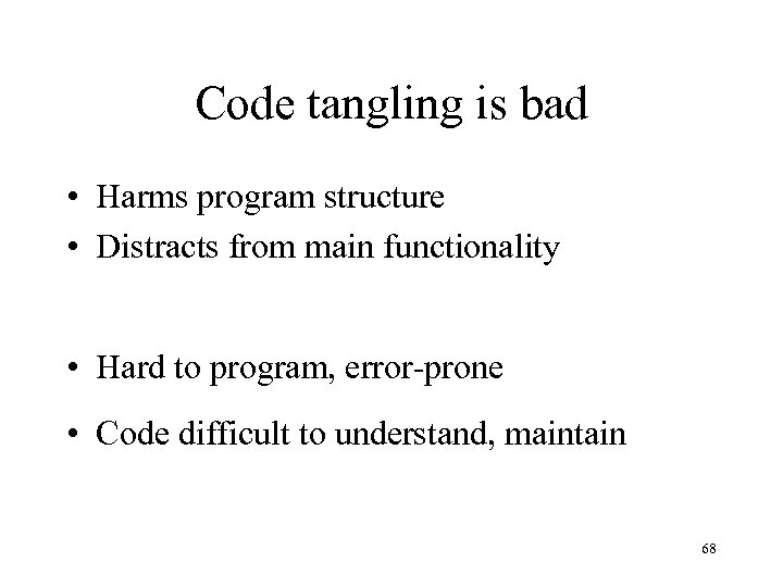 Code tangling is bad • Harms program structure • Distracts from main functionality •