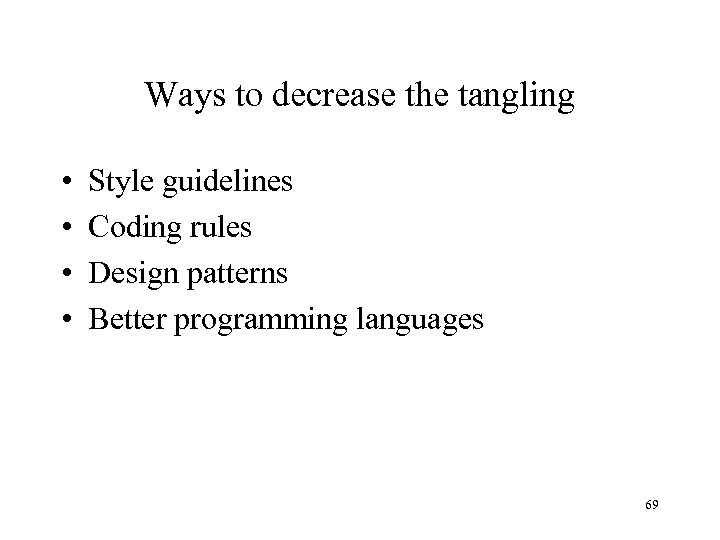 Ways to decrease the tangling • • Style guidelines Coding rules Design patterns Better