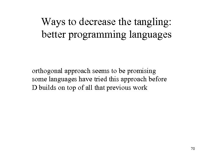 Ways to decrease the tangling: better programming languages orthogonal approach seems to be promising