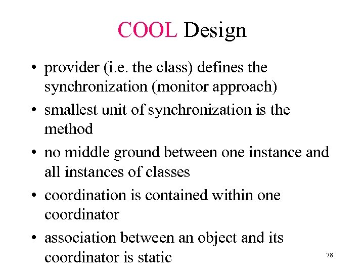 COOL Design • provider (i. e. the class) defines the synchronization (monitor approach) •