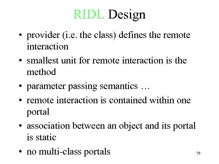 RIDL Design • provider (i. e. the class) defines the remote interaction • smallest