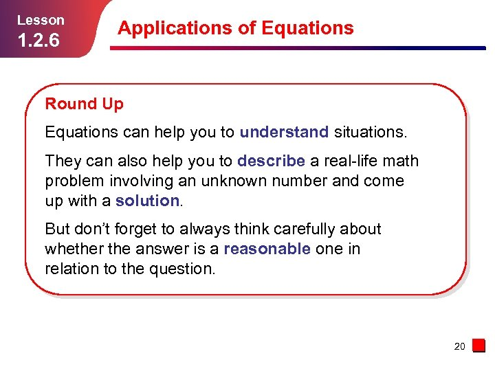 Lesson 1. 2. 6 Applications of Equations Round Up Equations can help you to