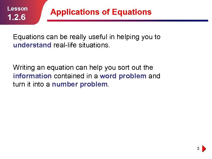 Lesson 1. 2. 6 Applications of Equations can be really useful in helping you