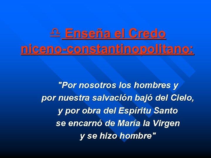 d Enseña el Credo niceno-constantinopolitano: