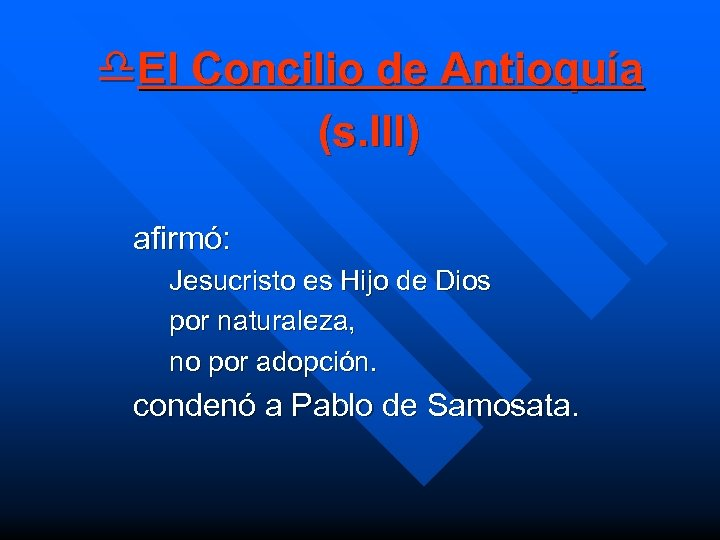 d. El Concilio de Antioquía (s. III) afirmó: Jesucristo es Hijo de Dios por