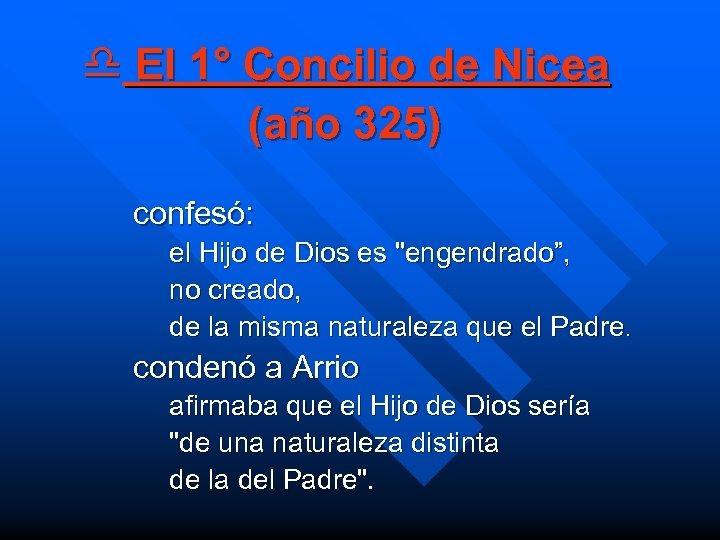 d El 1° Concilio de Nicea (año 325) confesó: el Hijo de Dios es